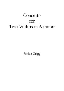 Concerto for Two Violins in A minor: Concerto for Two Violins in A minor by Jordan Grigg