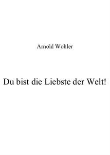 Du bist die Liebste der Welt!: Du bist die Liebste der Welt! by Arnold Wohler