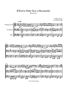 If You've Only Got a Moustache: For brass trio by Stephen Collins Foster