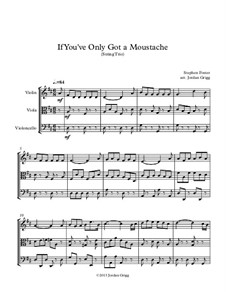 If You've Only Got a Moustache: For string trio by Stephen Collins Foster