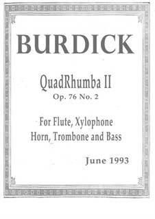 QuadRhumba II, for flute, xylophone, horn, trombone (or two horns) and contrabass, Op.76 No.2: QuadRhumba II, for flute, xylophone, horn, trombone (or two horns) and contrabass by Richard Burdick