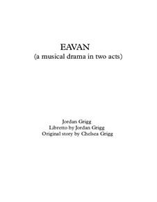 EAVAN (a musical drama in two acts): EAVAN (a musical drama in two acts) by Jordan Grigg