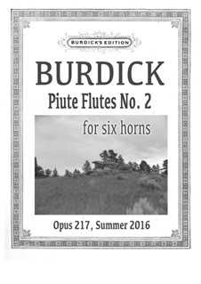 Piute Flutes No.2 for six horns, Op.217: Piute Flutes No.2 for six horns by Richard Burdick