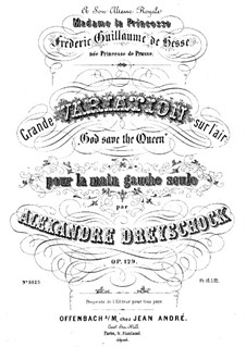 Great Variations on 'God Save the Queen', Op.129: For piano by Alexander Dreyschock