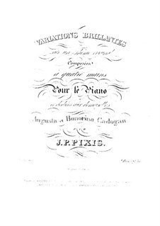 Variations Brilliant for Piano Four Hands, Op.112: Variations Brilliant for Piano Four Hands by Johann Peter Pixis