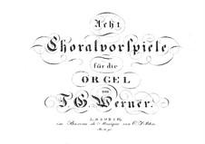 Eight Choral Preludes for Organ: Eight Choral Preludes for Organ by Johann Gottlob Werner