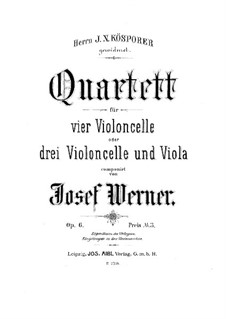 Quartet for Four Cellos (or Three Cellos and Viola), Op.6: Quartet for Four Cellos (or Three Cellos and Viola) by Josef Werner