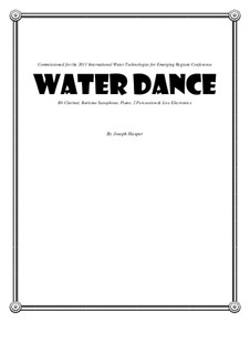 WaTER Dance: For clarinet, piano, baritone saxophone, 2 percussion, electronics by Joseph Hasper