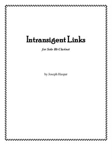 Intransigent Links (clarinet solo): Intransigent Links (clarinet solo) by Joseph Hasper