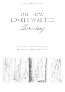Oh, How Lovely Was the Morning: For piano/organ duet by Sylvanus Billings Pond