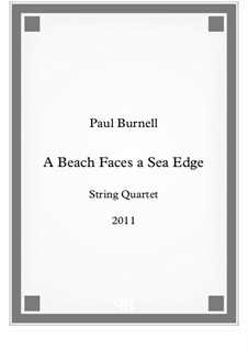 A Beach Faces a Sea Edge, for string quartet: Full score by Paul Burnell