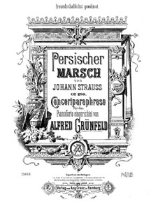 Persian March. Concert Paraphrase on Theme by J. Strauss: For piano by Alfred Grünfeld
