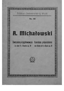 Preparatory Exercises to Fr. Chopin's Etudes Op.10: Preparatory Exercises to Fr. Chopin's Etudes Op.10 by Aleksander Michałowski