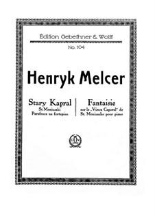 Paraphrase on 'Stary Kapral' by St. Moniuszko, for Piano: For a single performer by Henryk Melcer-Szczawiński