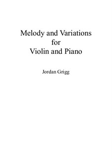 Melody and Variations for Violin and Piano: Melody and Variations for Violin and Piano by Jordan Grigg