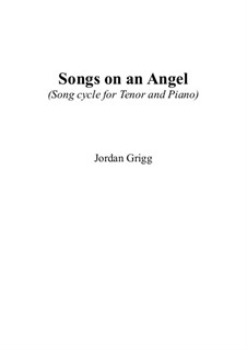 Songs on an Angel (Song cycle for Tenor and Piano): Songs on an Angel (Song cycle for Tenor and Piano) by Jordan Grigg