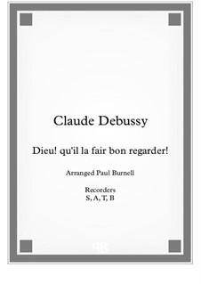 Three Songs, L.92: No.1 Dieu! qu'il la fair bon regarder! Arrangement for recorder quartet T,B,GB,Cb - Score by Claude Debussy