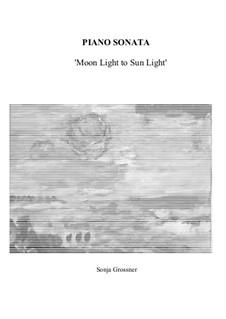 Piano Sonata 'Moon Light to Sun Light': Piano Sonata 'Moon Light to Sun Light' by Sonja Grossner