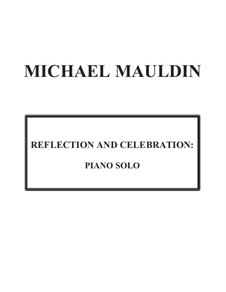 Reflection and Celebration, for Piano: Reflection and Celebration, for Piano by Michael Mauldin