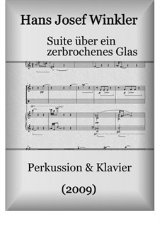 Suite about a broken glas for piano and percussion: Suite about a broken glas for piano and percussion by Hans Josef Winkler