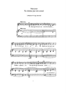 Ne donne pas ton coeur: For high voice and piano by Jules Massenet