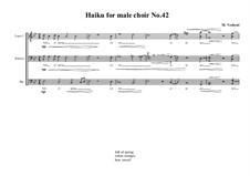 Haiku No.42 for male choir, MVWV 463: Haiku No.42 for male choir by Maurice Verheul