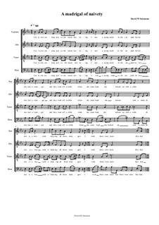 A Madrigal of Naivety for four part choir: A Madrigal of Naivety for four part choir by David W Solomons