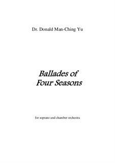 Ballades of four Seasons for soprano and chamber orchestra: Ballades of four Seasons for soprano and chamber orchestra by Man-Ching Donald Yu