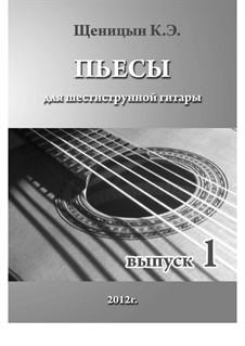 Пьесы для шестиструнной гитары: Выпуск 1 by Konstantin Schenitsyn