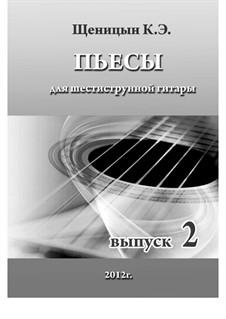 Пьесы для шестиструнной гитары: Выпуск 2 by Konstantin Schenitsyn