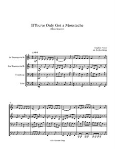 If You've Only Got a Moustache: For brass quartet by Stephen Collins Foster