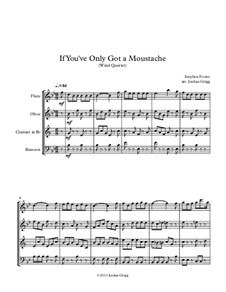 If You've Only Got a Moustache: For wind quartet by Stephen Collins Foster