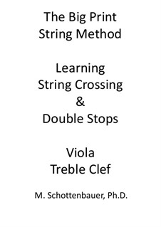 The Big Print String Method. Learning String Crossing and Double Stops: Viola (treble clef only) by Michele Schottenbauer
