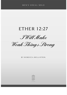 I Will Make Weak Things Strong (Men's Vocal Solo): I Will Make Weak Things Strong (Men's Vocal Solo) by Rebecca Belliston