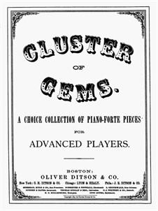 Cluster of Gems: Cluster of Gems by Felix Mendelssohn-Bartholdy, Gustav Lange, Joseph Leybach, Theodore Oesten, Sydney Smith, Hans Bülow, Eugène Ketterer, Wilhelm Kuhe