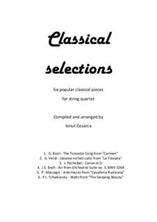 Classical Selections for String Quartet: Classical Selections for String Quartet by Johann Sebastian Bach, Georges Bizet, Johann Pachelbel, Giuseppe Verdi, Pyotr Tchaikovsky, Pietro Mascagni