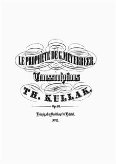 Le Prophète de G. Meyerbeer. Sept Transcriptions de Concert, Op.60: No.2 Le Prêche Anabaptiste by Theodor Kullak