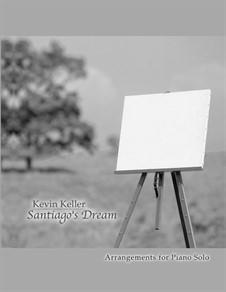 Santiago's Dream - Piano Folio: Santiago's Dream - Piano Folio by Kevin Keller