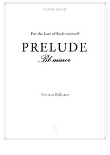 Prelude in Bb minor – Piano Solo (For the Love of Rachmaninoff): Prelude in Bb minor – Piano Solo (For the Love of Rachmaninoff) by Rebecca Belliston