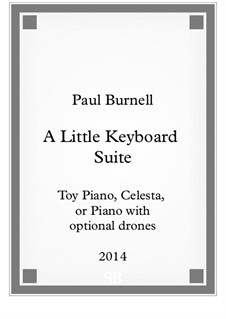 A Little Keyboard Suite, for toy piano, celesta or piano: A Little Keyboard Suite, for toy piano, celesta or piano by Paul Burnell