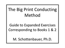 The Big Print Conducting Method: Expanded Exercises Corresponding to Books 1 and 2 by Michele Schottenbauer