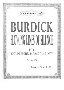 Flowing Lines of Silence for violin, horn and bass clarinet, Op.65: Flowing Lines of Silence for violin, horn and bass clarinet by Richard Burdick