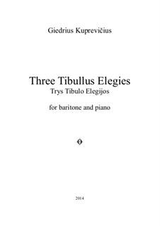 Three Tibullus Elegies, Op.321: Three Tibullus Elegies by Giedrius Kuprevičius