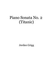Piano Sonata No.2 (Titanic): Piano Sonata No.2 (Titanic) by Jordan Grigg