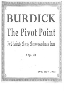 The Pivot Point, for 2 clarinets, 2 horns, 2 bassoons and snare durm, Op.20: The Pivot Point, for 2 clarinets, 2 horns, 2 bassoons and snare durm by Richard Burdick
