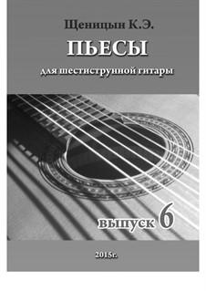 Пьесы для шестиструнной гитары: Выпуск 6 by Konstantin Schenitsyn