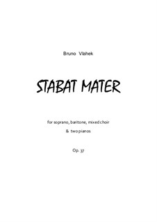 Stabat Mater, Op.37: For soprano, baritone, mixed choir and two pianos by Bruno Vlahek