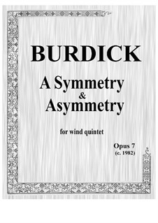 A Symmetry & Asymmetry for wind quintet, Op.7: A Symmetry & Asymmetry for wind quintet by Richard Burdick