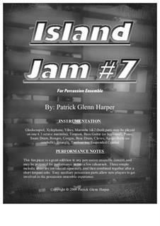 Island Jam No.7 - for Percussion Ensemble: Island Jam No.7 - for Percussion Ensemble by Patrick Glenn Harper