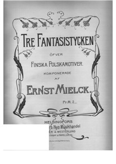 Three Fantastic Pieces on Finnish Polska Motifs: Three Fantastic Pieces on Finnish Polska Motifs by Ernst Mielck